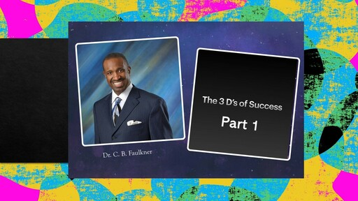 The 3 D's Of Success - Part 1