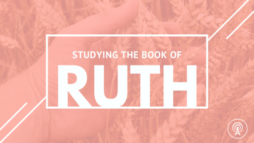 Ruth: Our Sovereign & Redeeming God