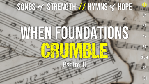 Songs of Strength, Hymns of Hope  //  Psalm 11