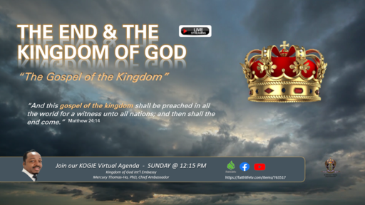 "The End &  The Kingdom of God (C) ""The Gospel of the Kingdom"" by Dr. Mercury Thomas-Ha 