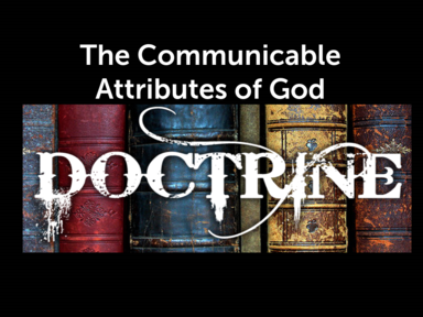 The Communicable Attributes of God