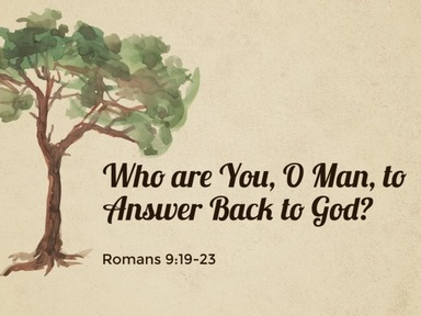 Who are You, O Man, to Answer Back to God?