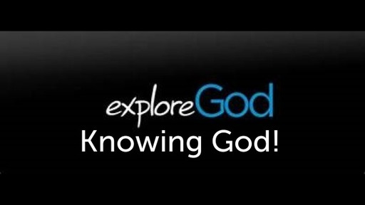 EXPLORING GOD -getting to know God.