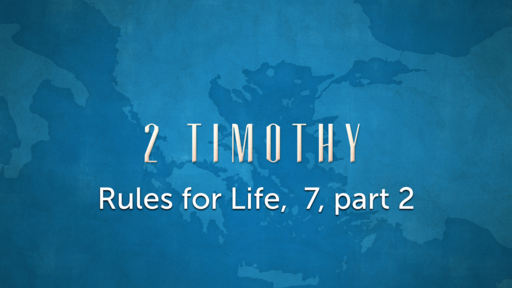 2 Timothy, Rules for Life 7, part 2