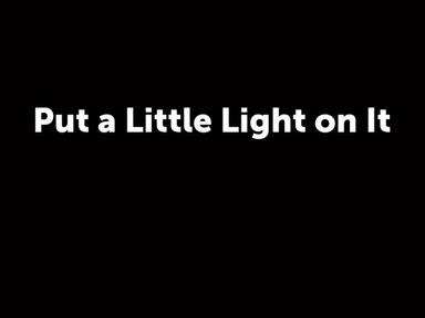 Put a Little Light on It