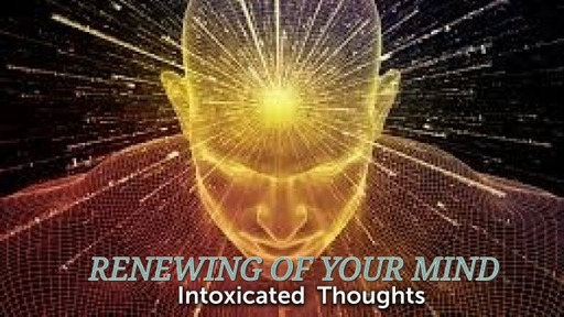 Renewing your Mind- Intoxicating thinking 2