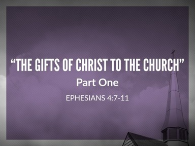 """""""The Gifts of Christ to the Church"""""""