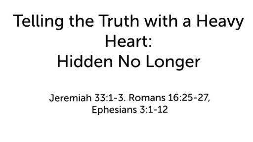 Telling the Truth with a Heavy Heart: Hidden No Longer
