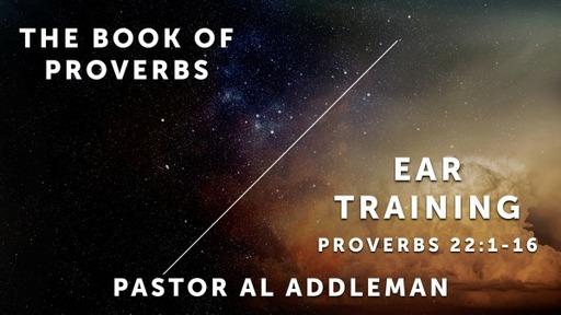 Ear Training - Proverbs 22:17-29