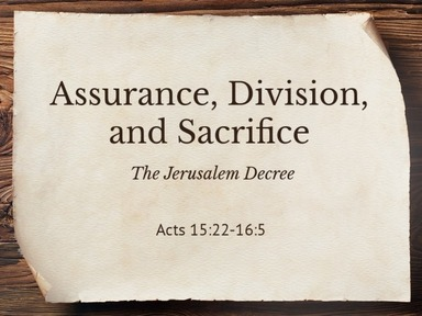 Acts 15:22-16:5 Assurance, Division, and Sacrifice