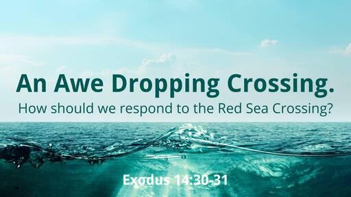 (Exodus 14:30-31) An Awe Dropping Crossing.