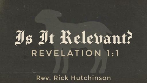 Is It Relevant? - Revelation 1:1