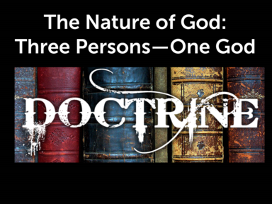 The Nature of God:  Three Persons--One God