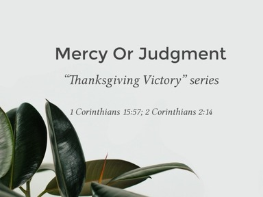 Pt. 9 & 10 - Mercy Or Judgment