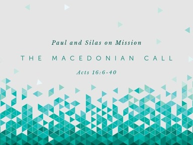 Acts 16:6-40 The Macedonian Call