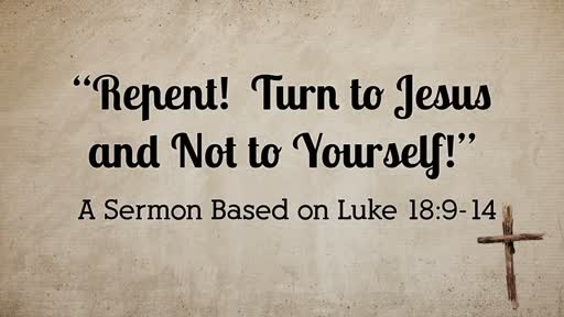Repent!  Turn to Jesus