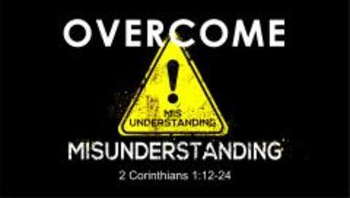 Overcome Misunderstanding (2 Corinthians 1:12-24)