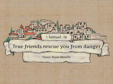 True friends rescue you from danger