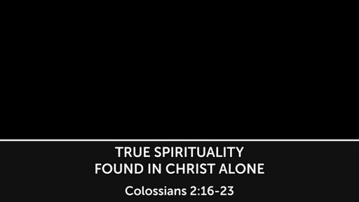 True Spirituality Found in Christ Alone
