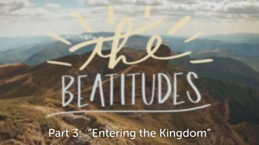 "September 27, 2020 - The Beatitudes Part 4: ""Entering the Kingdom"""