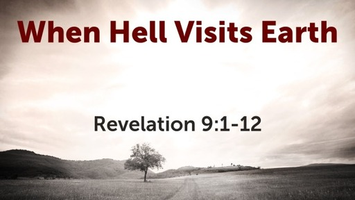 When Hell Visits Earth (Revelation 9:1-12)