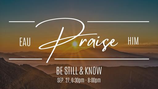 Eau Praise Him - Be Still & Know - September 2020