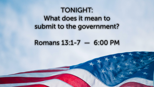 Submit to the Government? - Romans 13:1-7