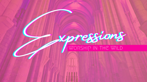 Expressions: Worship in the Wild