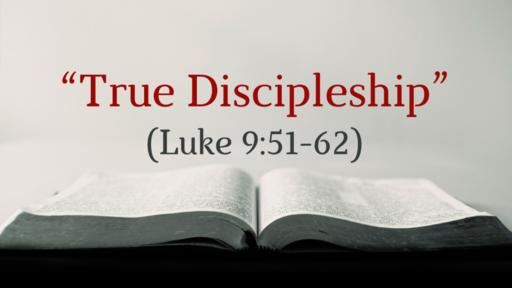 """True Discipleship"" (Luke 9:51-62)"