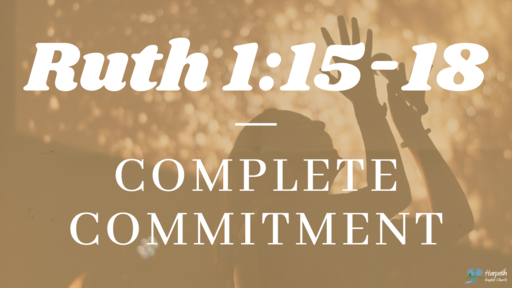 Ruth 1:15-18, Complete Commitment