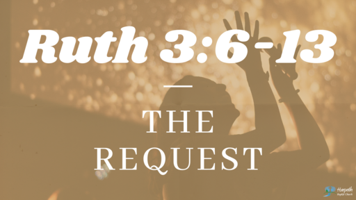Ruth 3:6-13, The Request