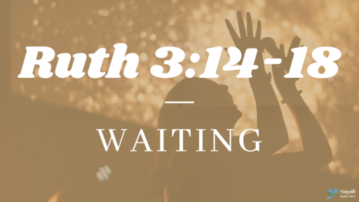 Ruth 3:14-18, Waiting