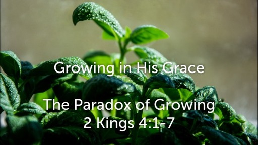 Wednesday, September 30, 2020 - The Paradox of Growing - 2 Kings 4:1-7