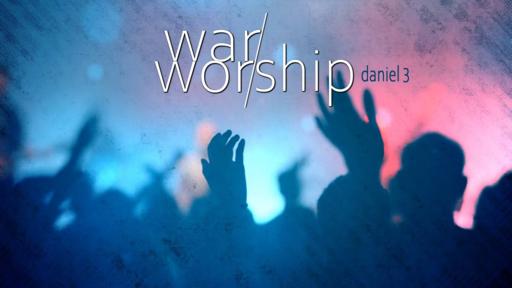 War Over Worship, Daniel 3, Sunday September 27, 2020