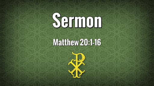 2020-09-20 - 16 Pentecost (Proper 20A)