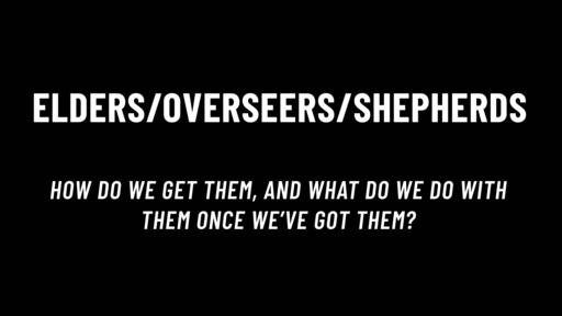 Elders, Overseers & Shepherds