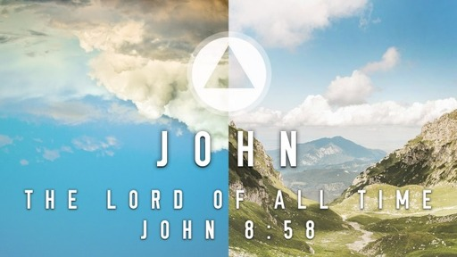 Sunday, October 4, 2020 - AM - The Lord of All Time - John 8:58