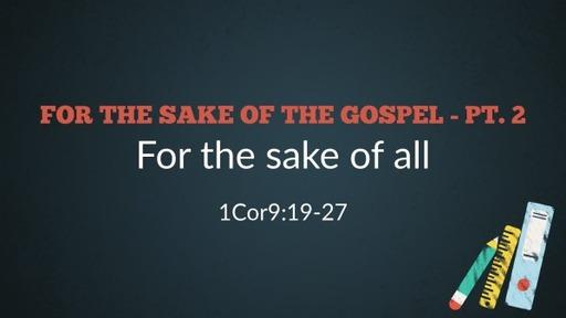 For the sake of the Gospel - Pt. II