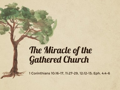 The Miracle of the Gathered Church