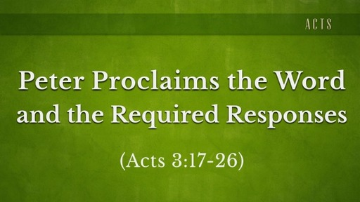 Peter Proclaims the Word and Required Responses (Acts 3:17-26)