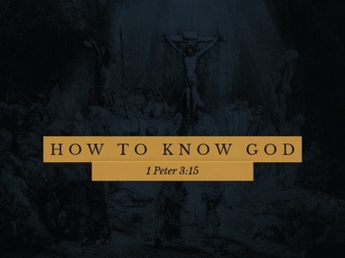 How to Know God 10-4-2020