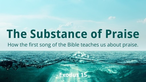 (Exodus 15) The Substance of Praise