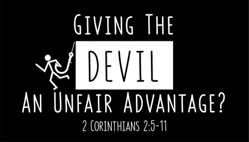 Giving the Devil an Unfair Advantage? (2 Corinthians 2:5-11)