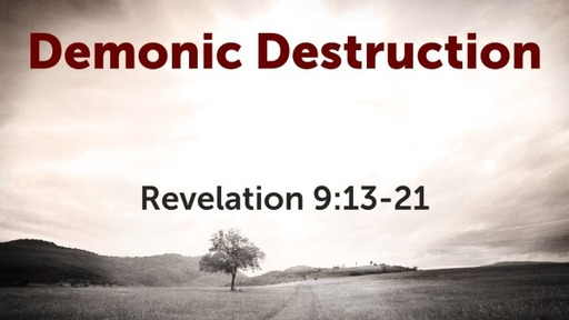 Demonic Destruction (Revelation 9:13-21)