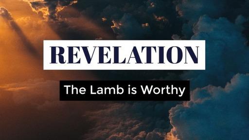 Revelation: The Lamb is Worthy