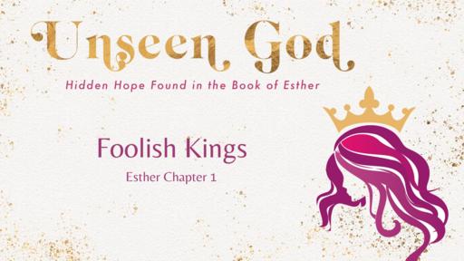 Foolish Kings - Esther Chapter 1