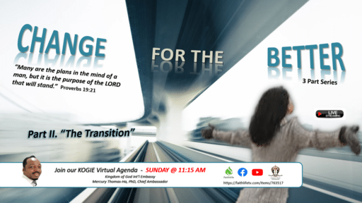 CHANGE FOR THE BETTER (3 PT Series): Part 2 - The Transition by Mercury Thomas-Ha, PhD, Sunday @ 11:15 AM (101120)