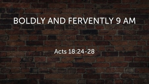 Boldly and Fervently 9 AM