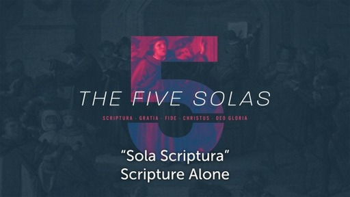 The Five Solas: Scripture Alone