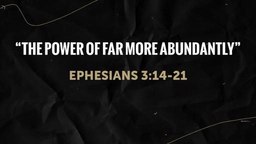 """The Power of Far More Abundantly"""